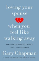 Loving Your Spouse When You Feel Like Walking Away: Positive Steps for Improving a Difficult Marriage - eBook