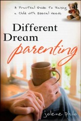 Different Dream Parenting: A Practical Guide to Raising a Child with Special Needs