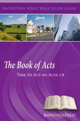 The Book of Acts: Time to Act on Acts 1:8: Study Guide