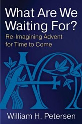 What Are We Waiting For?: Re-Imagining Advent for Time to Come - eBook