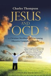 Jesus and Ocd: A Christian Workbook for Overcoming Obsessive Compulsive Disorder - eBook