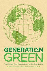 Generation Green: The Ultimate Teen Guide to Living an Eco-Friendly Life - eBook