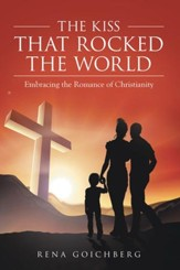 The Kiss That Rocked the World: Embracing the Romance of Christianity - eBook