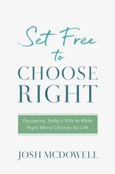 Set Free to Choose Right: Equipping Today's Kids to Make Right Moral Choices for Life - eBook