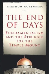 The End of Days: Fundamentalism and the Struggle for the Temple Mount - eBook