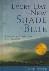 Every Day is a New Shade of Blue: Comfort for Dark Days from Psalm 23