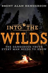Into the Wilds: The Dangerous Truth Every Man Needs to Know - eBook