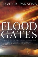 Floodgates: Recognize the End-Time Signs to Escape the Coming Wrath - eBook