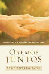 Oremos juntos / Praying Together: Un camino sencillo a la intimidad espiritual de las parejas - eBook