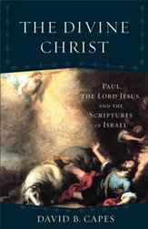 The Divine Christ (Acadia Studies in Bible and Theology): Paul, the Lord Jesus, and the Scriptures of Israel - eBook
