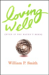 Loving Well: Even If You Haven't Been
