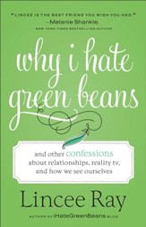 Why I Hate Green Beans: And Other Confessions about Relationships, Reality TV, and How We See Ourselves - eBook