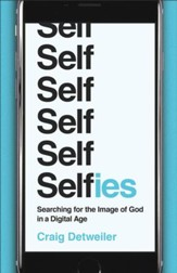 Selfies: Searching for the Image of God in a Digital Age - eBook