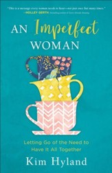 An Imperfect Woman: Letting Go of the Need to Have It All Together - eBook