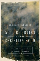 50 Core Truths of the Christian Faith: A Guide to Understanding and Teaching Theology - eBook