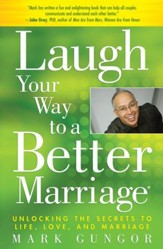 Laugh Your Way to a Better Marriage: Unlocking the Secrets to Life, Love and Marriage - eBook