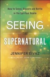 Seeing the Supernatural: How to Sense, Discern and Battle in the Spiritual Realm - eBook
