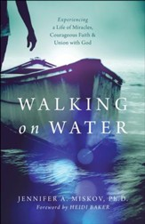 Walking on Water: Experiencing a Life of Miracles, Courageous Faith and Union with God - eBook