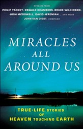Miracles All Around Us: True-Life Stories of Heaven Touching Earth