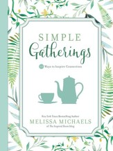 Simple Gatherings: 50 Ways to Inspire Connection - eBook
