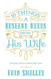 10 Things a Husband Needs from His Wife: Everyday Ways to Show Him Love - eBook