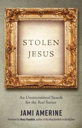 Stolen Jesus: An Unconventional Search for the Real Savior - eBook