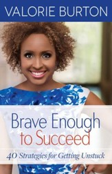 Brave Enough to Succeed: 40 Strategies for Getting Unstuck - eBook