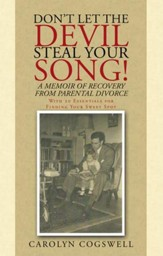 Don'T Let the Devil Steal Your Song!: A Memoir of Recovery from Parental Divorce - eBook