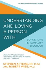 Understanding and Loving a Person with Borderline Personality Disorder: Biblical and Practical Wisdom to Build Empathy, Preserve Boundaries, and Show Compassion - eBook