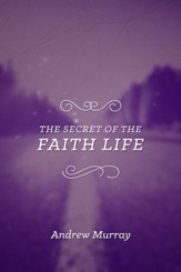 The Secret of the Faith Life - eBook