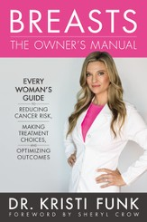 Breasts: The Owner's Manual: Every Woman's Guide to Reducing Cancer Risk, Making Treatment Choices, and Optimizing Outcomes - eBook