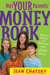 Not Your Parents' Money Book: Making, Saving, and Spending Your Money - eBook