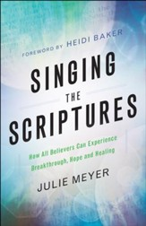 Singing the Scriptures: How All Believers Can Experience Breakthrough, Hope and Healing - eBook