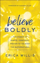 Believe Boldly: The Power of Simple, Confident Prayer to Unleash the Supernatural - eBook