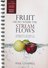 Fruit Grows Where the Stream Flows Curriculum, Teacher Edition: Experiencing the Fruit of the Spirit in Our Daily Lives