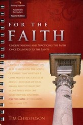 For the Faith Curriculum, Teacher Edition: Understanding and Practicing the Faith Once Delivered to the Saints