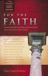 For the Faith, Student Edition: Understanding and Practicing the Faith Once Delivered to the Saints