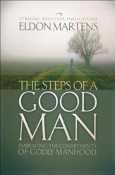 The Steps of a Good Man: Embracing the Commitments of Godly Manhood