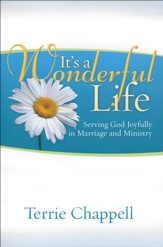 It's a Wonderful Life (Second Edition): Serving God Joyfully in Marriage and Ministry