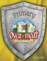 Over the Moat VBS: Primary Teacher Book, NKJV