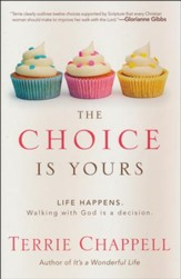 The Choice Is Yours: Life Happens. Walking with God Is a Decision