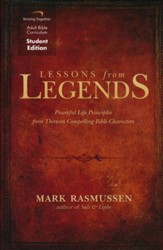 Lessons from Legends, Student Edition: Powerful Life Principles from Thirteen Compelling Bible Characters
