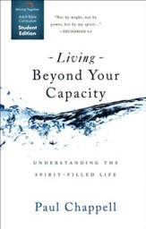 Living Beyond Your Capacity, Student Edition: Understanding the Spirit-Filled Life