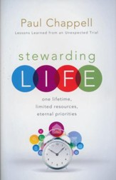 Stewarding Life: One Lifetime, Limited Resources, Eternal Priorities