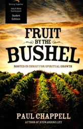 Fruit by the Bushel, Student Edition: Rooted in Christ for Spiritual Growth