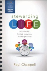 Stewarding Life Curriculum, Teacher Edition: One Lifetime, Limited Resources, Eternal Priorities