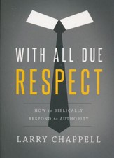 With All Due Respect: How to Biblically Respond to Authority