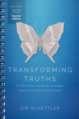 Transforming Truths Curriculum, Teacher Edition: Thirteen Life-Changing Passages Every Christian Should Know