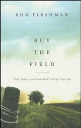Buy the Field: Find, Follow, and Finish God's Call for Your Life