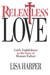 Relentless Love: God's Faithfulness In The Face of Human Failure - eBook